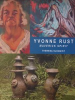 Yvonne Rust: Maverick Spirit by Theresa Sjoquist (David Ling, 2011)